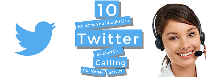 Reasons You Should Use Twitter Instead of Calling Customer Service